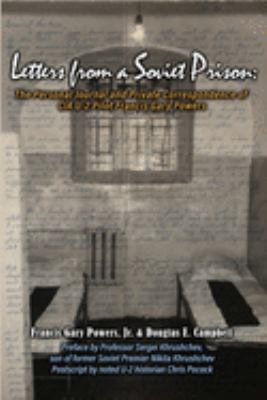 Letters From a Soviet Prison: The Personal Journal and Private Correspondence of CIA U-2 Pilot Francis Gary Powers