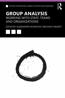 Group Analysis: Working with Staff, Teams and Organizations (The New International Library of Group Analysis)