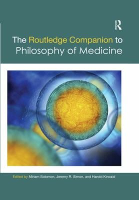 The Routledge Companion to Philosophy of Medicine (Routledge Philosophy Companions)