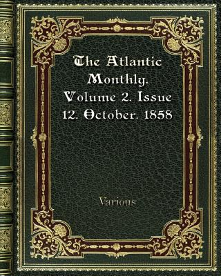 The Atlantic Monthly. Volume 2. Issue 12. October. 1858
