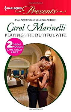 Playing the Dutiful Wife: Expecting His Love-Child (Harlequin Presents) 9780373131273