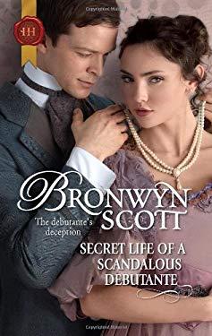 Secret Life of a Scandalous Debutante 9780373296583