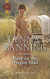 Baby on the Oregon Trail (Harlequin Historical Romance) 23328542