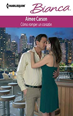 Como Romper Un Corazon: (How to Break a Heart) (Spanish Edition) 9780373517954