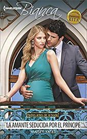 La amante seducida por el prncipe: (The Mistress Seduced By The Prince) (Harlequin Bianca) (Spanish Edition) - Yates, Maisey