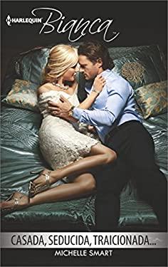 Casada, seducida, traicionada...: (Wedded, Seduced, Betrayed...) (Harlequin Bianca) (Spanish Edition) - Smart, Michelle
