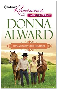 How a Cowboy Stole Her Heart 9780373741298