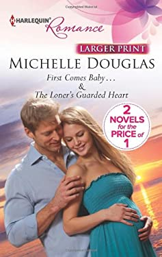 First Comes Baby...: The Loner's Guarded Heart (Harlequin Romance) 9780373742431