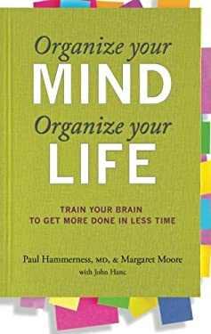 Organize Your Mind, Organize Your Life: Train Your Brain to Get More Done in Less Time 9780373892440