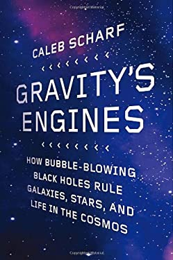 Gravity's Engines: How Bubble-Blowing Black Holes Rule Galaxies, Stars, and Life in the Cosmos 9780374114121