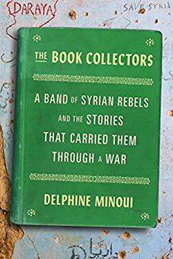 The Book Collectors: A Band of Syrian Rebels and the Stories That Carried Them Through a War