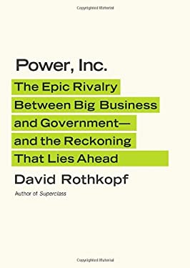 Power, Inc.: The Epic Rivalry Between Big Business and Government--And the Reckoning That Lies Ahead 9780374151287