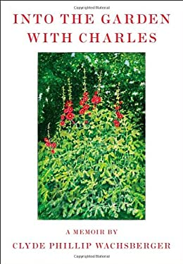 Into the Garden with Charles: A Memoir 9780374175719