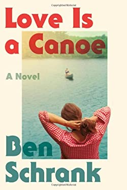 Love Is a Canoe: A Novel 9780374192495