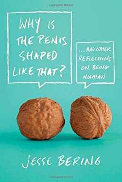 Why Is the Penis Shaped Like That?: And Other Reflections on Being Human 9780374532925