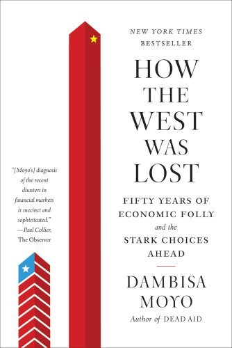 How the West Was Lost: Fifty Years of Economic Folly--And the Stark Choices Ahead 9780374533212