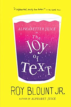 Alphabetter Juice: Or, the Joy of Text 9780374533373