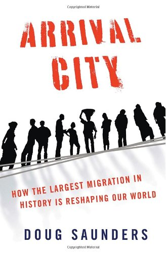 Arrival City: How the Largest Migration in History Is Reshaping Our World 9780375425493