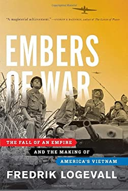 Embers of War: The Fall of an Empire and the Making of America's Vietnam 9780375504426