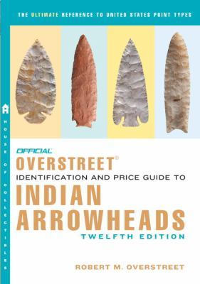 Official Overstreet Indian Arrowheads Identification & Price Guide