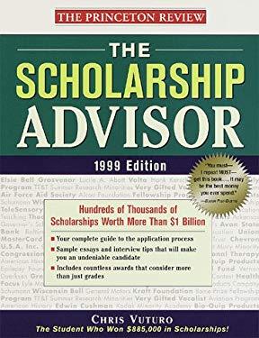The Scholarship Advisor, 1999 Edition: Hundreds of Thousands of Scholarships Worth More Than $1 Billion 9780375752070