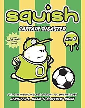 Squish #4: Captain Disaster 9780375843921