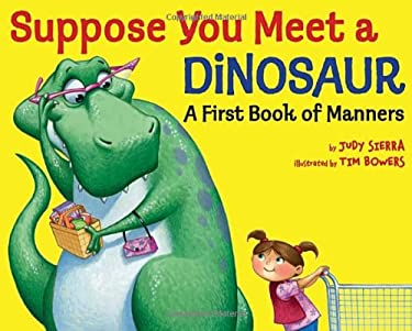 Suppose You Meet a Dinosaur: A First Book of Manners 9780375867200