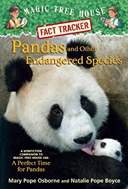 Pandas and Other Endangered Species: A Nonfiction Companion to Magic Tree House #48: A Perfect Time for Pandas 9780375870255