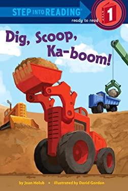 Dig, Scoop, Ka-boom! (Step into Reading) 9780375969102