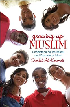Growing Up Muslim: Understanding the Beliefs and Practices 9780375989773