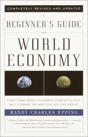 A Beginner's Guide to the World Economy: Eighty-One Basic Economic Concepts That Will Change the Way You See the World 9780375725791