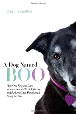 A Dog Named Boo: How One Dog and One Woman Rescued Each Other--And the Lives They Transformed Along the Way 9780373892563