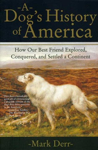 A Dog's History of America: How Our Best Friend Explored, Conquered, and Settled a Continent 9780374529970