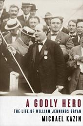 A Godly Hero: The Life of William Jennings Bryan 1111069