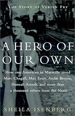 A Hero of Our Own: The Story of Varian Fry 9780375502217