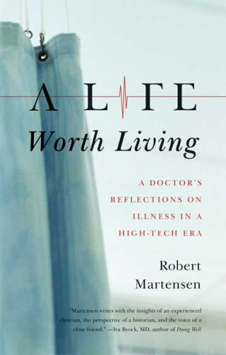 A Life Worth Living: A Doctor's Reflections on Illness in a High-Tech Era 9780374532031