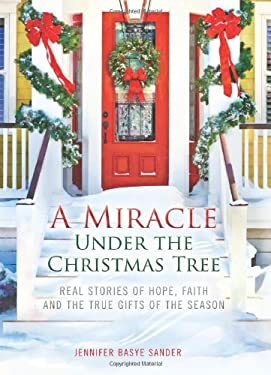 A Miracle Under the Christmas Tree: Real Stories of Hope, Faith and the True Gifts of the Season 9780373892631