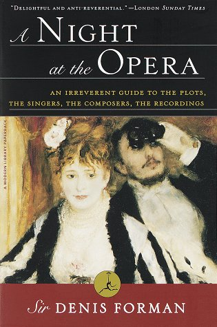 A Night at the Opera: An Irreverent Guide to the Plots, the Singers, the Composers, the Recordings 9780375751769