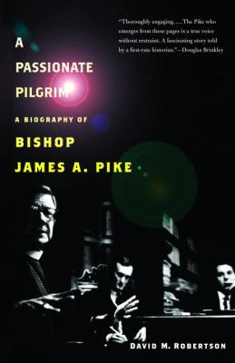 A Passionate Pilgrim: A Biography of Bishop James A. Pike 9780375726163