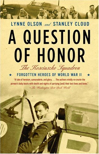 A Question of Honor: The Kosciuszko Squadron: Forgotten Heroes of World War II 9780375726255