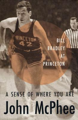 A Sense of Where You Are: Bill Bradley at Princeton 9780374526894
