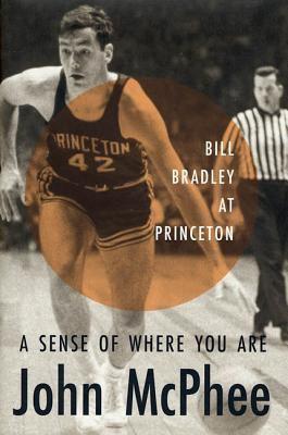 A Sense of Where You Are: Bill Bradley at Princeton 9780374260996