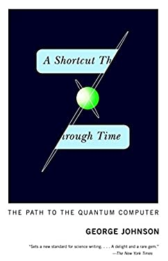 A Shortcut Through Time: The Path to the Quantum Computer 9780375726187