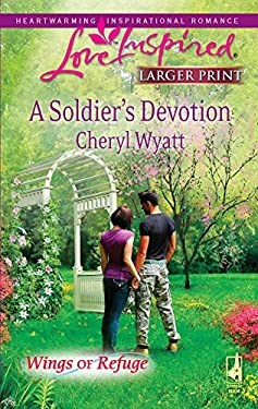 A Soldier's Devotion: Wings of Refuge 9780373814534