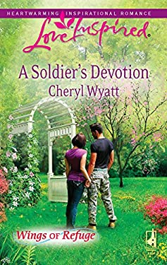 A Soldier's Devotion: Wings of Refuge 9780373875757