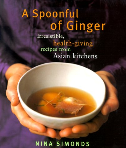 A Spoonful of Ginger: Irresistible, Health-Giving Recipes from Asian Kitchens 9780375400360