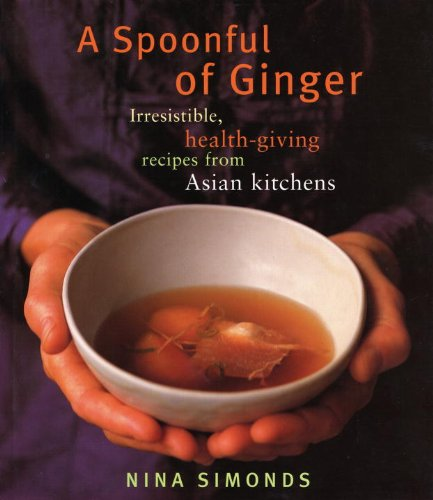A Spoonful of Ginger: Irresistible, Health-Giving Recipes from Asian Kitchens 9780375712128