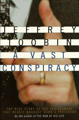 A Vast Conspiracy: The Real Story of the Sex Scandal That Nearly Brought Down a President 9780375502958