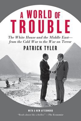 A World of Trouble: The White House and the Middle East--From the Cold War to the War on Terror 9780374532000