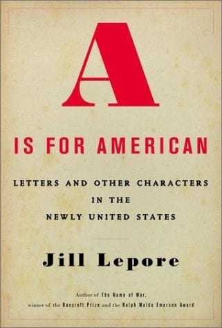 A is for American: Letters and Other Characters in the Newly United States 9780375404498